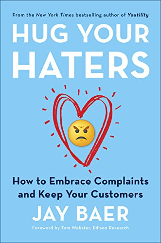 HUG YOUR HATERS – How to Embrace Complaints and Keep Your Customers