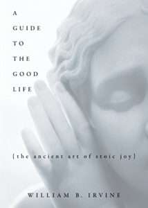 A GUIDE TO A GOOD LIFE William B. Irvine