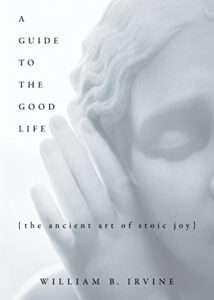 A GUIDE TO A GOOD LIFE William B. Irvine