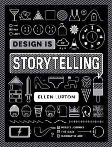 DESIGN IS STORYTELLING – Ellen Lupton