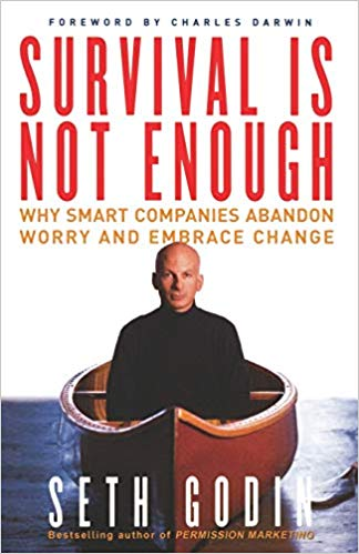 SURVIVAL IS NOT ENOUGH Seth Godin