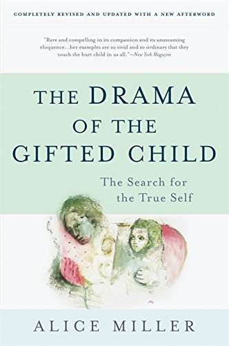 THE DRAMA OF THE GIFTED CHILD Alice Miller