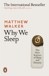 WHY WE SLEEP – Matthew Walker