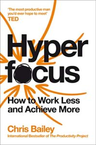 HYPER FOCUS – How to Work Less & Achieve More – Chris Bailey