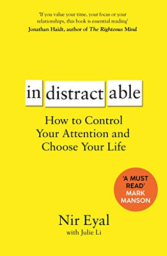 IN DISTRACT ABLE – How to Control Your Attention & Choose Your Life – Nir Eyal