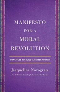 MANIFESTO FOR A MORAL REVOLUTION  -Practices to Build a Better World Jacqueline Novogratz