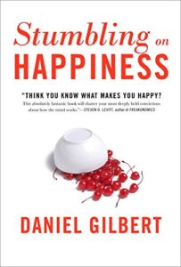 STUMBLING ON HAPPINESS Think You Know What Makes You Happy – Daniel Guilbert
