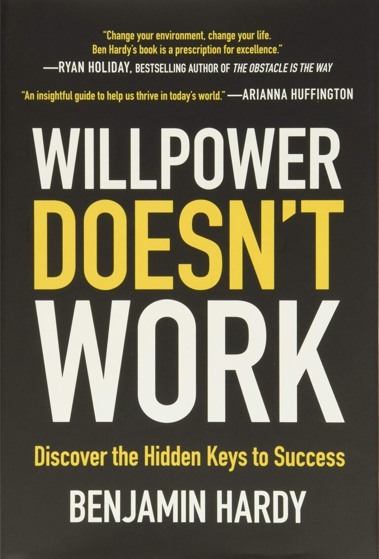 WILL POWER DOESN´T WORK – Discover the Hidden Keys to Success – Benjamin Hardy