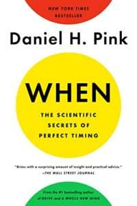 WHEN – The Scientific Secrets of Perfect Timing – Daniel H. Pink